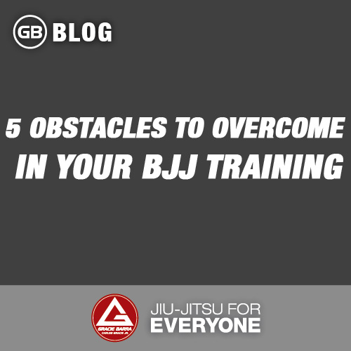 5 Obstacles to Overcome in Your BJJ Training