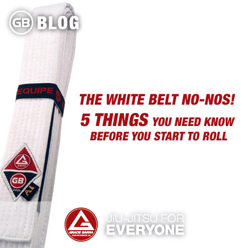 The White Belt No-Nos! 5 Things You Need Know Before You Start to Roll