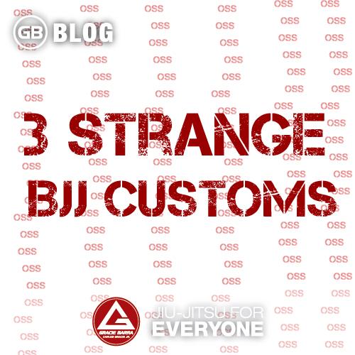 3 Strange  Bjj Customs