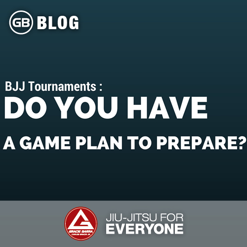 Bjj Tournaments- Do You Have a Gameplan to Prepare-
