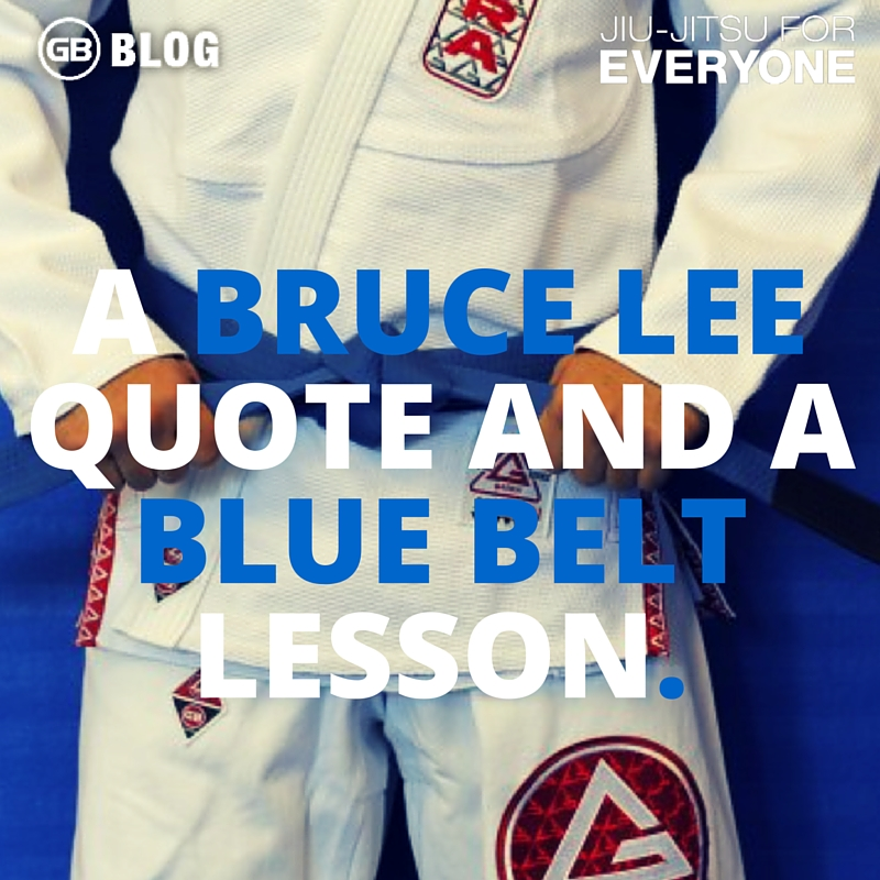 A Bruce Lee Quote and a Blue Belt Lesson